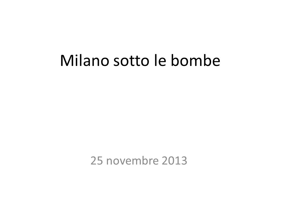 Milano sotto le bombe 25 novembre 2013