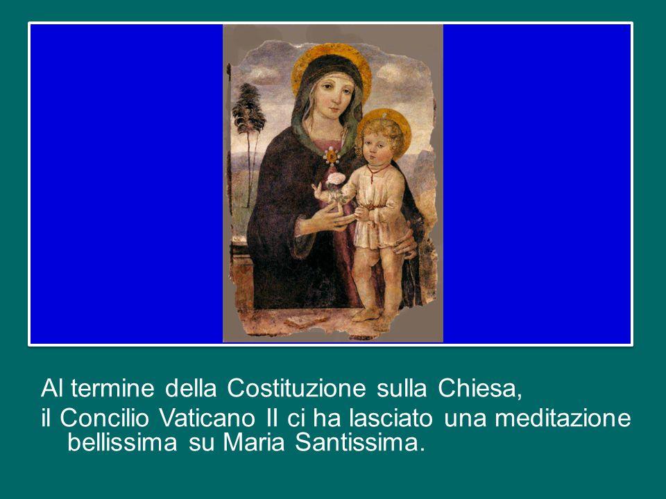 Al termine della Costituzione sulla Chiesa, il Concilio Vaticano II ci ha lasciato una meditazione bellissima su Maria Santissima.