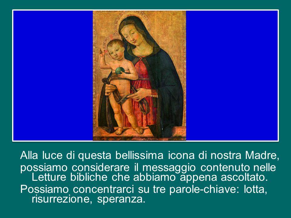 Alla luce di questa bellissima icona di nostra Madre, possiamo considerare il messaggio contenuto nelle Letture bibliche che abbiamo appena ascoltato.