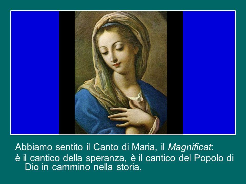 Abbiamo sentito il Canto di Maria, il Magnificat: è il cantico della speranza, è il cantico del Popolo di Dio in cammino nella storia.