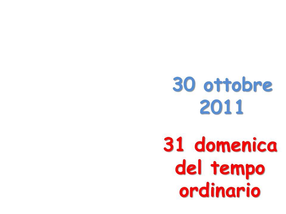30 ottobre 2011 31 domenica del tempo ordinario