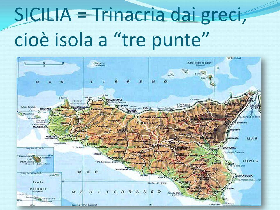 SICILIA = Trinacria dai greci, cioè isola a tre punte
