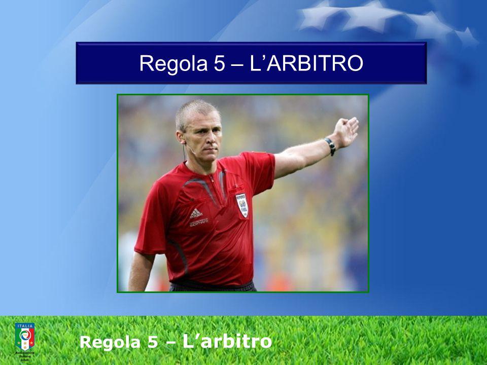 Regola 5 – L'ARBITRO Regola 5 – L'arbitro