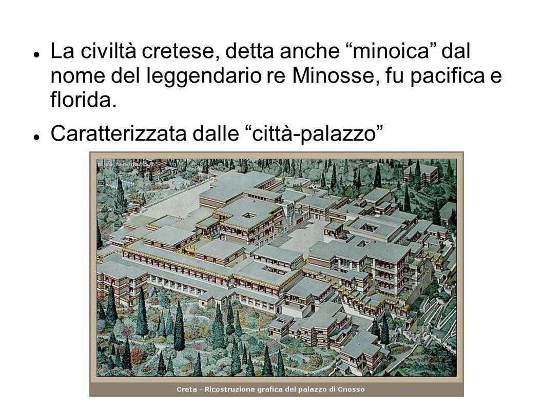 La civiltà cretese, detta anche minoica dal nome del leggendario re Minosse, fu pacifica e florida.
