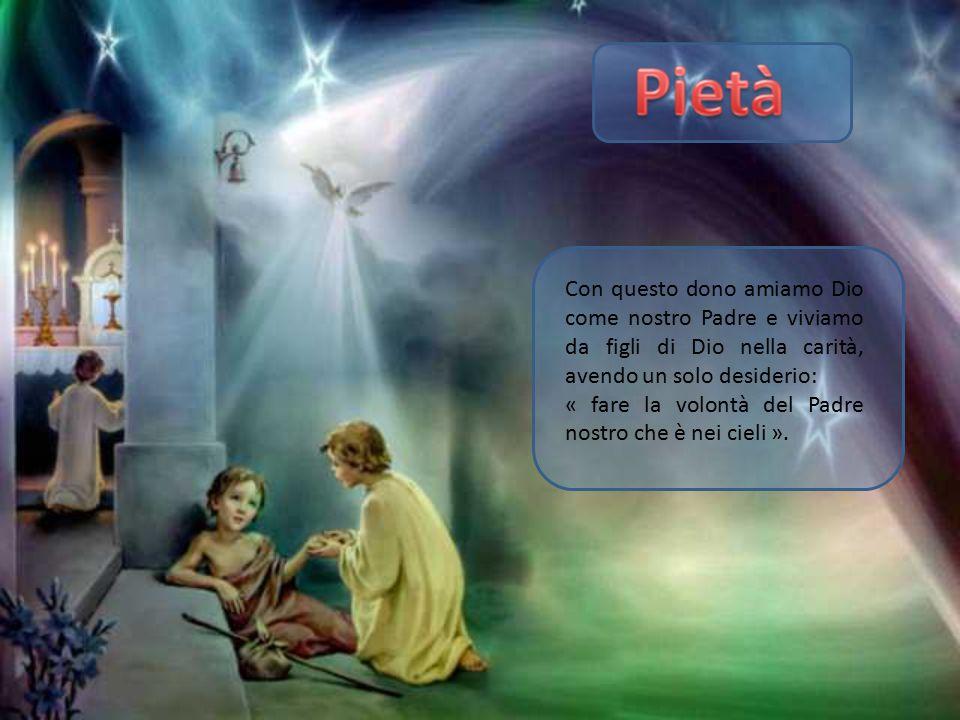 Con questo dono amiamo Dio come nostro Padre e viviamo da figli di Dio nella carità, avendo un solo desiderio: