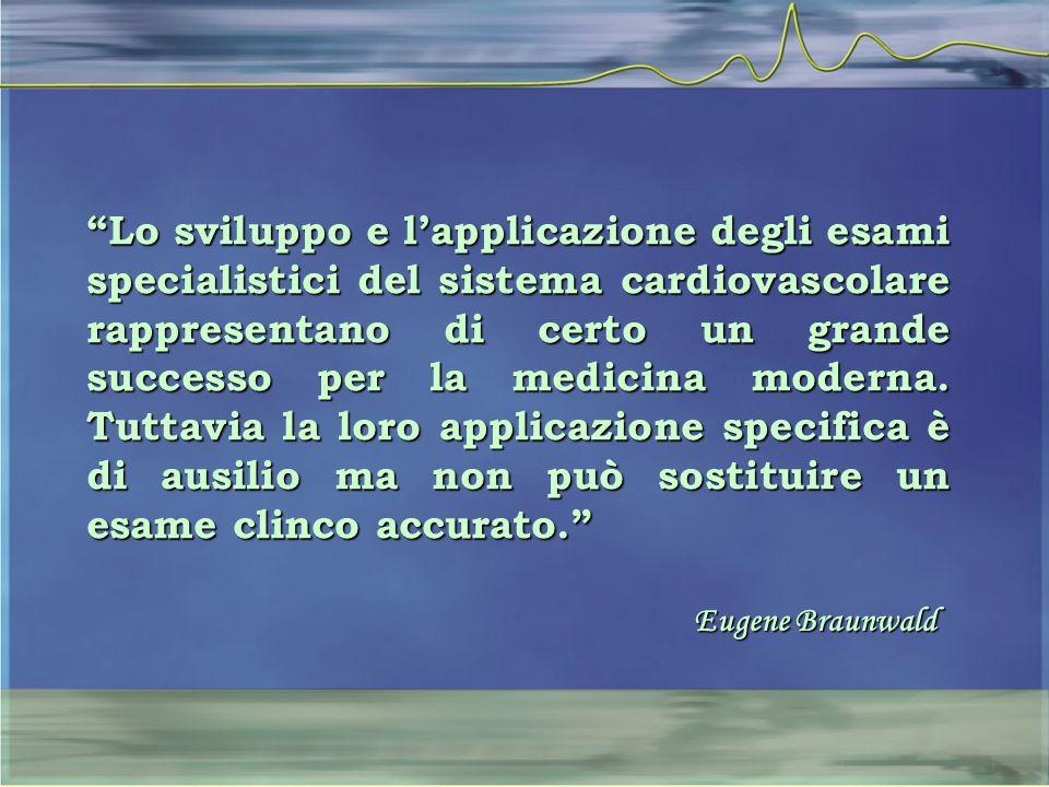 Lo sviluppo e l'applicazione degli esami specialistici del sistema cardiovascolare rappresentano di certo un grande successo per la medicina moderna. Tuttavia la loro applicazione specifica è di ausilio ma non può sostituire un esame clinco accurato.