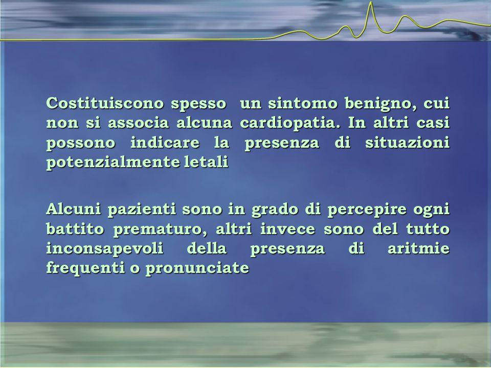 Costituiscono spesso un sintomo benigno, cui non si associa alcuna cardiopatia. In altri casi possono indicare la presenza di situazioni potenzialmente letali