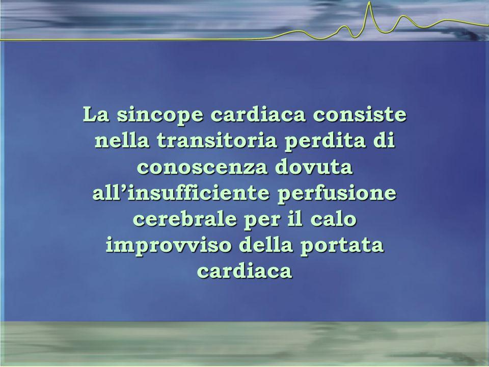 La sincope cardiaca consiste nella transitoria perdita di conoscenza dovuta all'insufficiente perfusione cerebrale per il calo improvviso della portata cardiaca