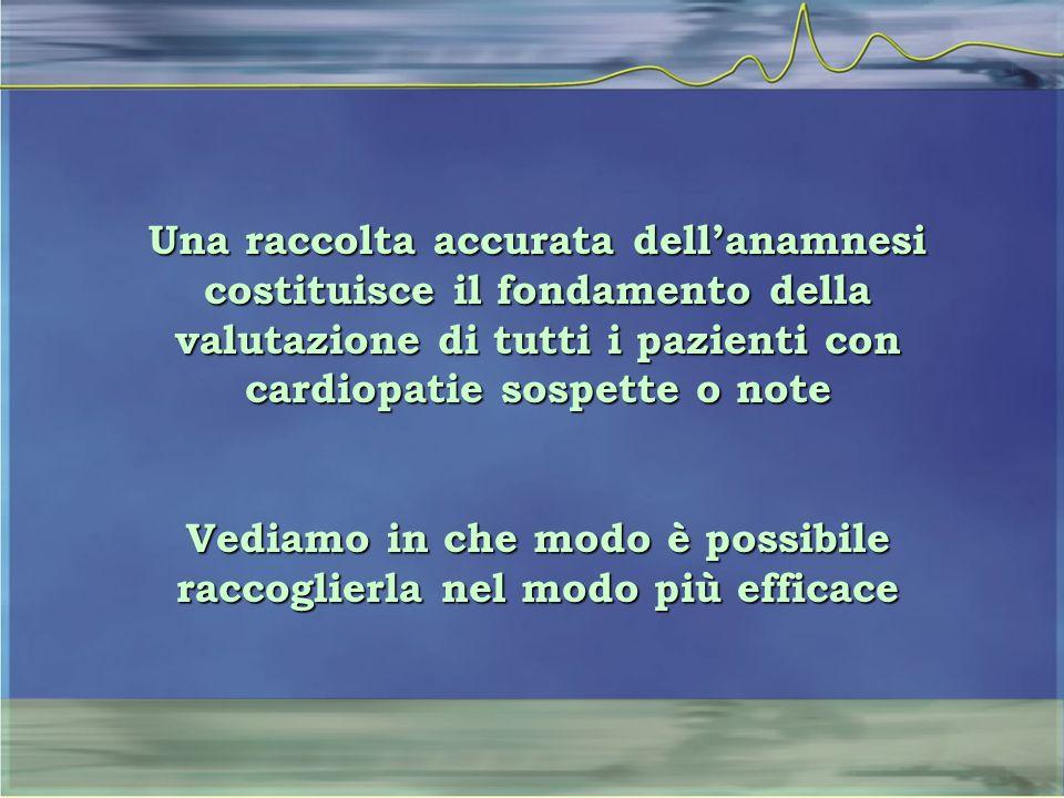 Una raccolta accurata dell'anamnesi costituisce il fondamento della valutazione di tutti i pazienti con cardiopatie sospette o note Vediamo in che modo è possibile raccoglierla nel modo più efficace