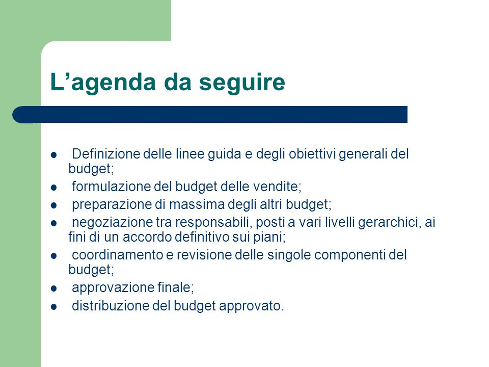 L'agenda da seguire Definizione delle linee guida e degli obiettivi generali del budget; formulazione del budget delle vendite;