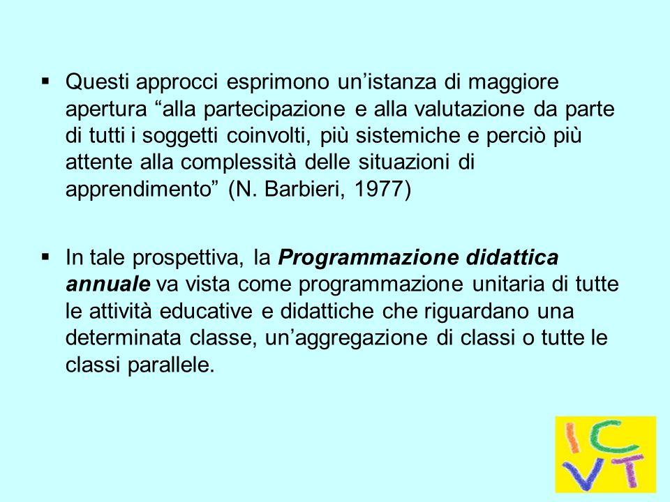 Questi approcci esprimono un'istanza di maggiore apertura alla partecipazione e alla valutazione da parte di tutti i soggetti coinvolti, più sistemiche e perciò più attente alla complessità delle situazioni di apprendimento (N. Barbieri, 1977)