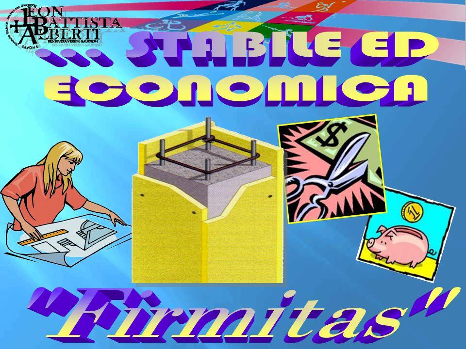... STABILE ED ECONOMICA Firmitas