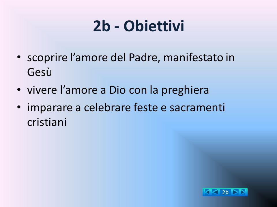 2b - Obiettivi scoprire l'amore del Padre, manifestato in Gesù