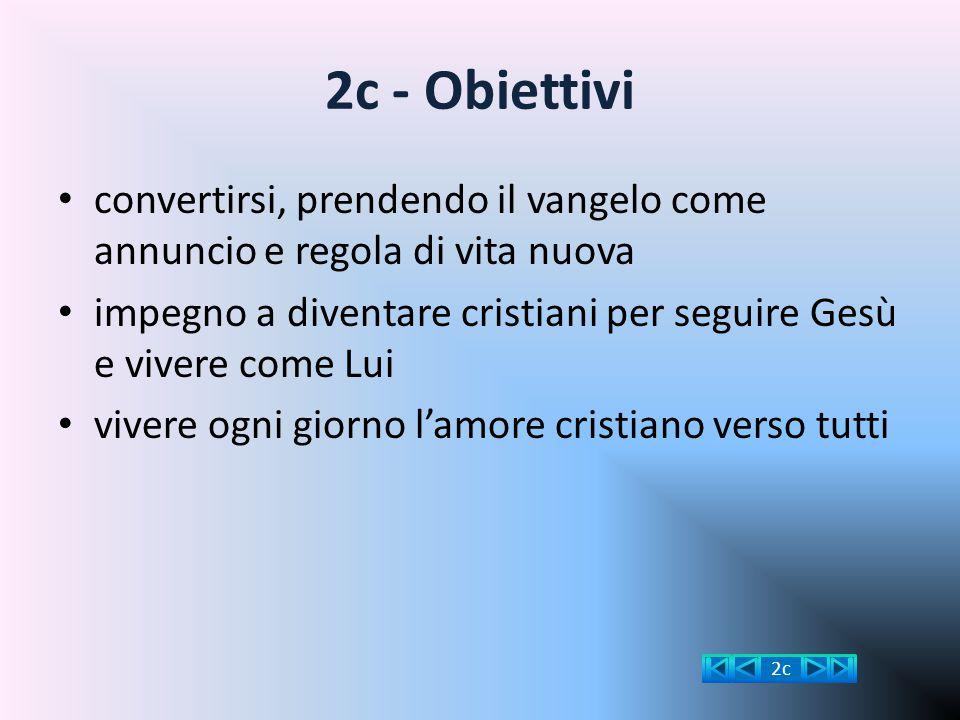 2c - Obiettivi convertirsi, prendendo il vangelo come annuncio e regola di vita nuova.