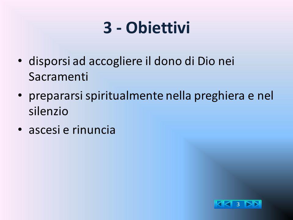 3 - Obiettivi disporsi ad accogliere il dono di Dio nei Sacramenti