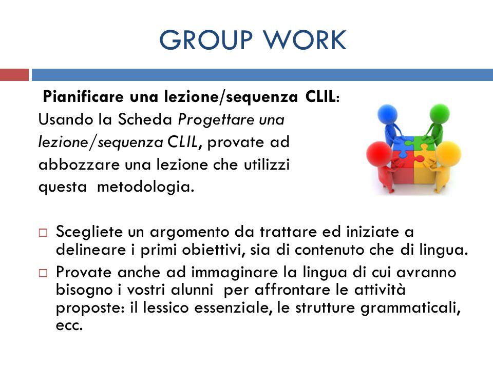 GROUP WORK Pianificare una lezione/sequenza CLIL: