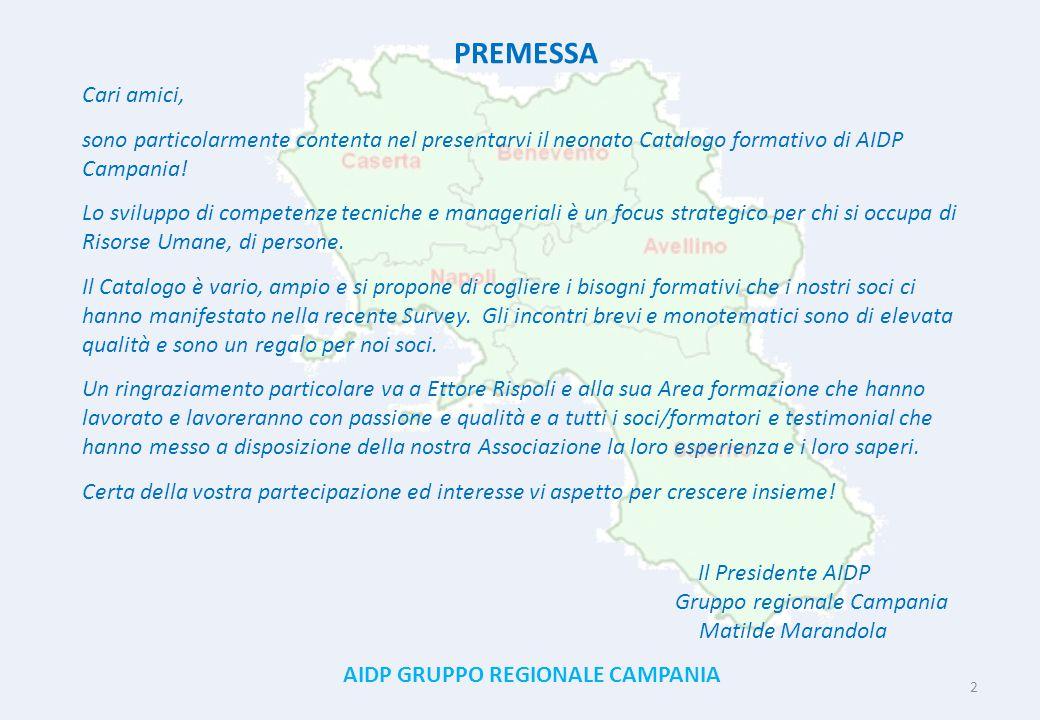 PREMESSA Cari amici, sono particolarmente contenta nel presentarvi il neonato Catalogo formativo di AIDP Campania!