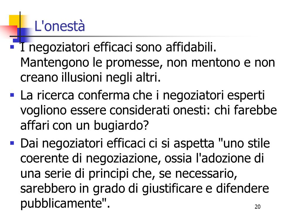 L onestà I negoziatori efficaci sono affidabili. Mantengono le promesse, non mentono e non creano illusioni negli altri.