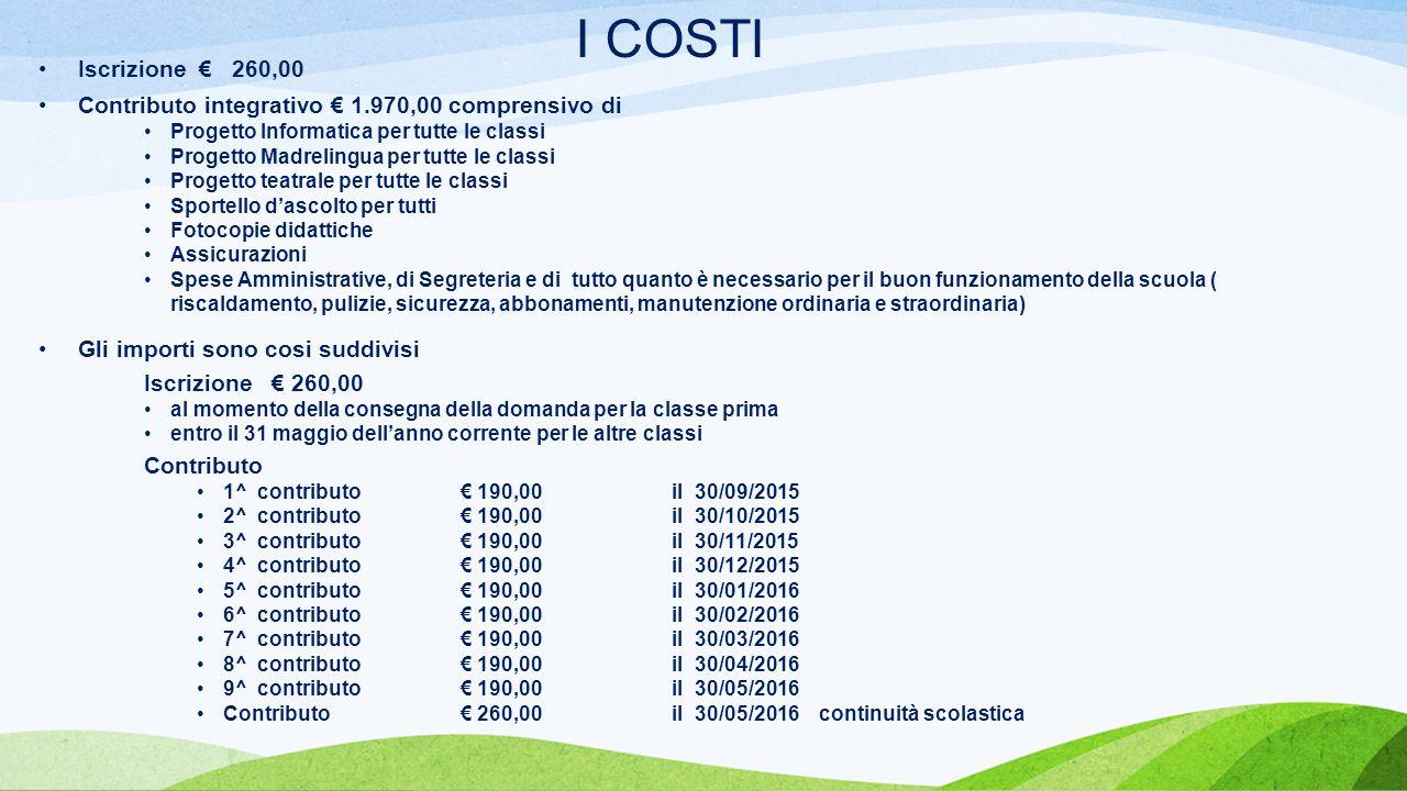 I COSTI Iscrizione € 260,00. Contributo integrativo € 1.970,00 comprensivo di. Progetto Informatica per tutte le classi.