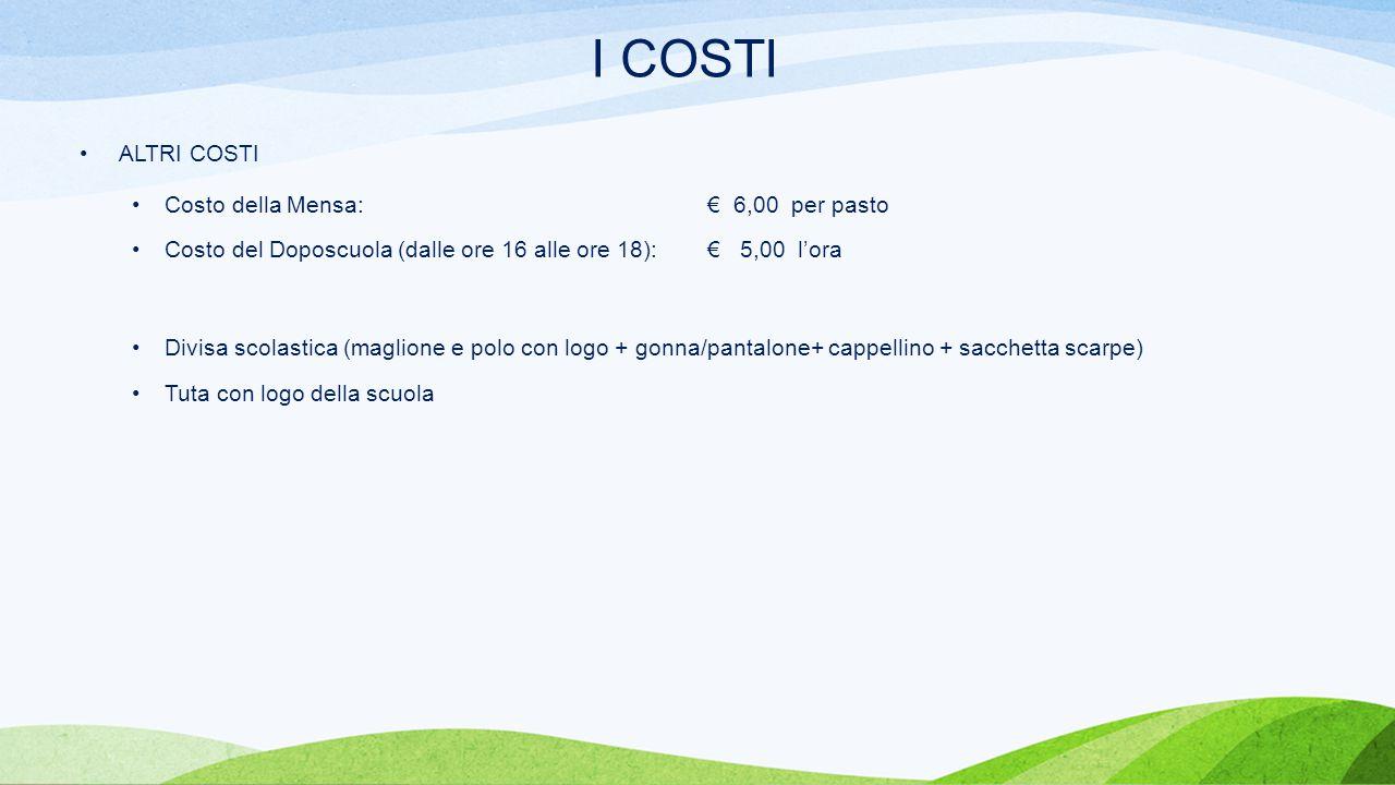 I COSTI ALTRI COSTI Costo della Mensa: € 6,00 per pasto