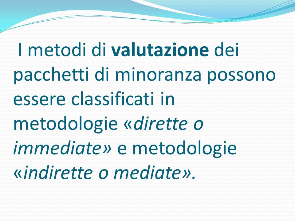 I metodi di valutazione dei pacchetti di minoranza possono essere classificati in metodologie «dirette o immediate» e metodologie «indirette o mediate».