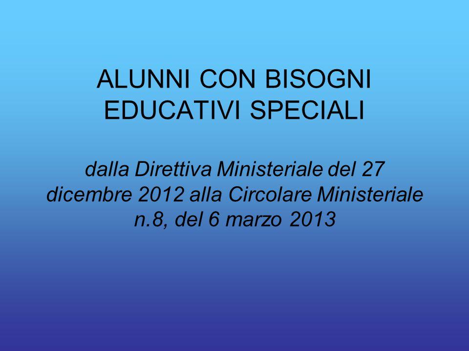 ALUNNI CON BISOGNI EDUCATIVI SPECIALI dalla Direttiva Ministeriale del 27 dicembre 2012 alla Circolare Ministeriale n.8, del 6 marzo 2013