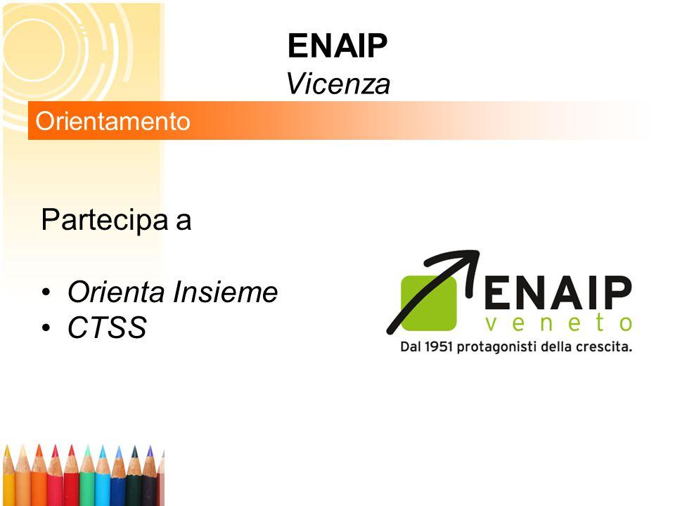 ENAIP Vicenza Orientamento Partecipa a Orienta Insieme CTSS