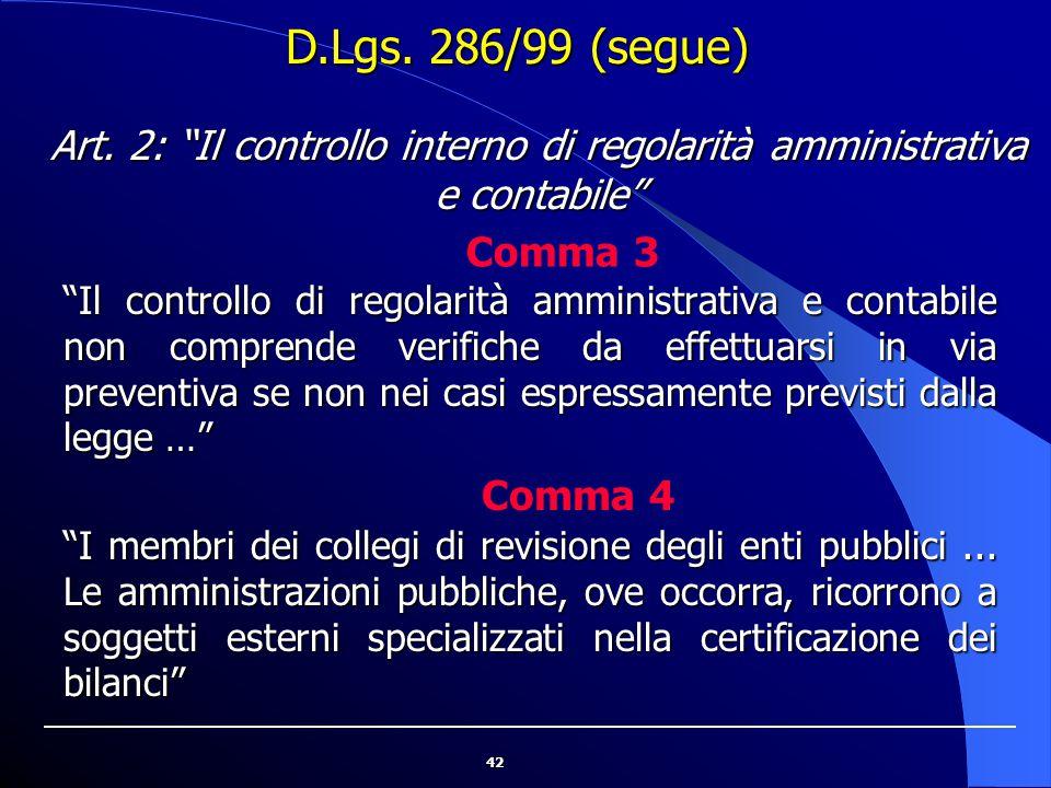 D.Lgs. 286/99 (segue) Art. 2: Il controllo interno di regolarità amministrativa e contabile Comma 3.