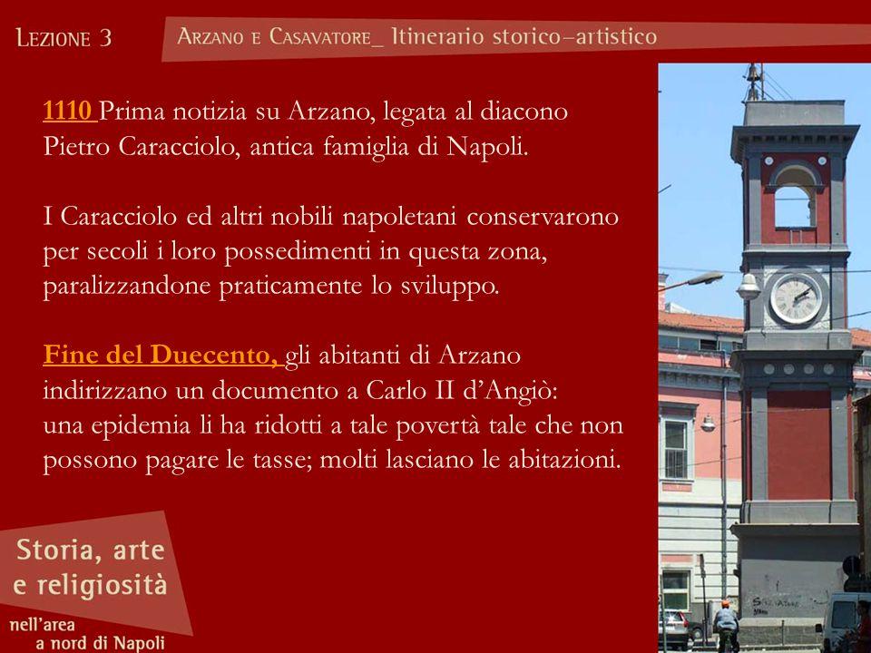 1110 Prima notizia su Arzano, legata al diacono Pietro Caracciolo, antica famiglia di Napoli.
