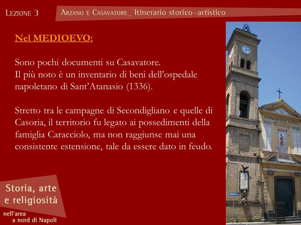 Nel MEDIOEVO: Sono pochi documenti su Casavatore. Il più noto è un inventario di beni dell'ospedale napoletano di Sant'Atanasio (1336).