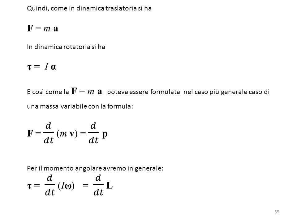 F = m a τ = I α F = 𝑑 𝑑𝑡 (m v) = 𝑑 𝑑𝑡 p τ = 𝑑 𝑑𝑡 (Iω) = 𝑑 𝑑𝑡 L