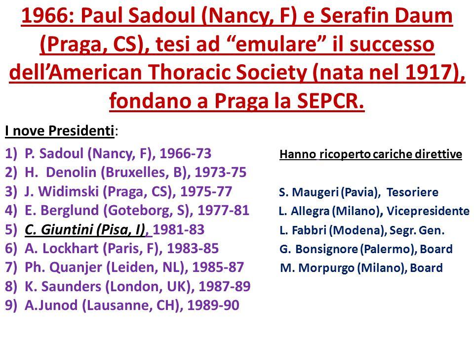 1966: Paul Sadoul (Nancy, F) e Serafin Daum (Praga, CS), tesi ad emulare il successo dell'American Thoracic Society (nata nel 1917), fondano a Praga la SEPCR.