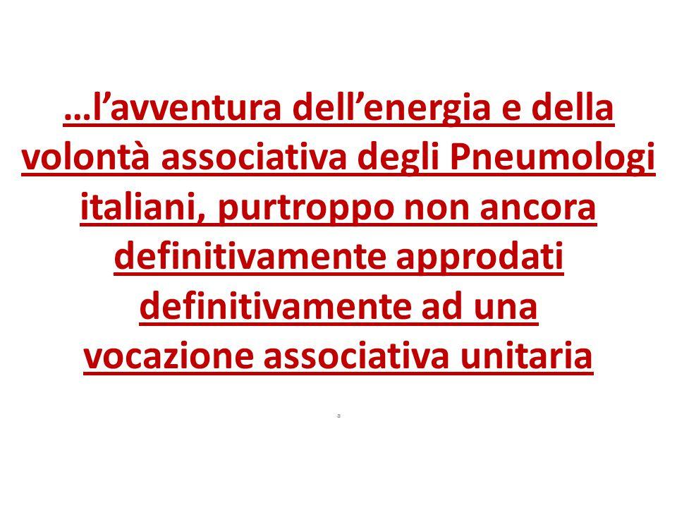 …l'avventura dell'energia e della volontà associativa degli Pneumologi italiani, purtroppo non ancora definitivamente approdati definitivamente ad una vocazione associativa unitaria