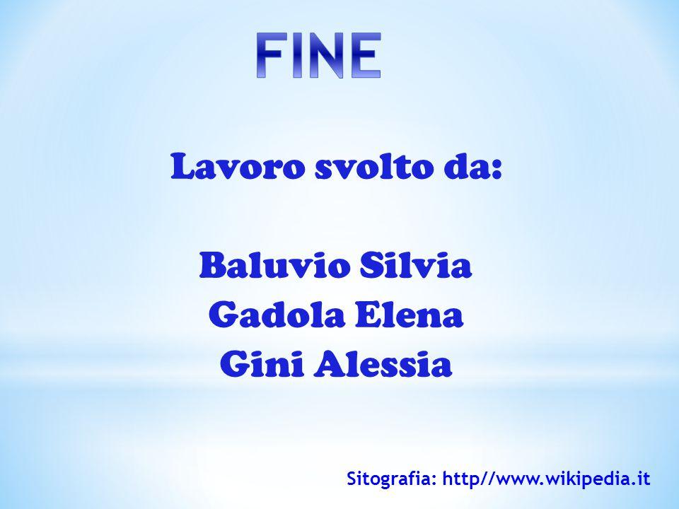 Lavoro svolto da: Baluvio Silvia Gadola Elena Gini Alessia
