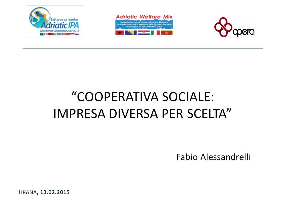 COOPERATIVA SOCIALE: IMPRESA DIVERSA PER SCELTA Fabio Alessandrelli