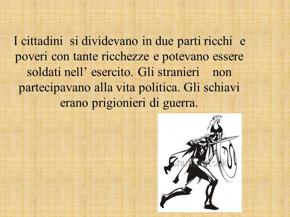 I cittadini si dividevano in due parti ricchi e poveri con tante ricchezze e potevano essere soldati nell' esercito.