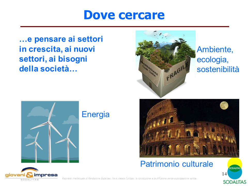 Dove cercare …e pensare ai settori in crescita, ai nuovi settori, ai bisogni della società… Ambiente, ecologia, sostenibilità.
