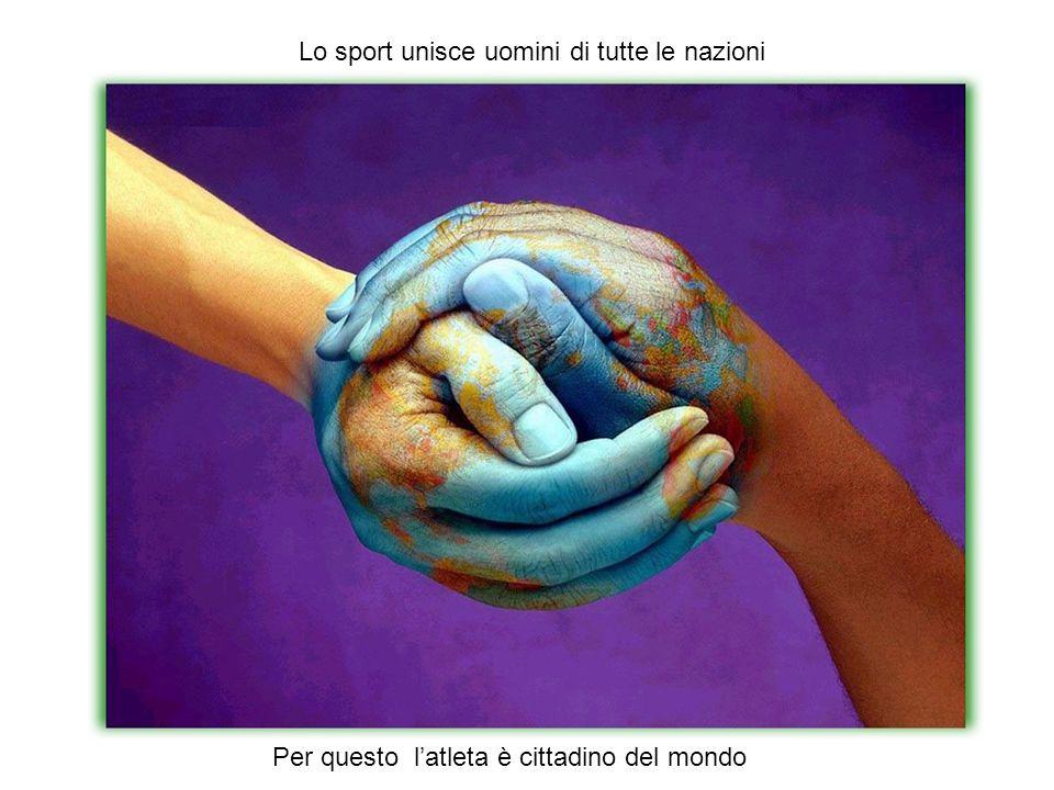 Lo sport unisce uomini di tutte le nazioni