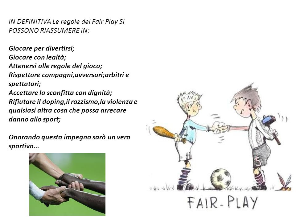 IN DEFINITIVA Le regole del Fair Play SI POSSONO RIASSUMERE IN: