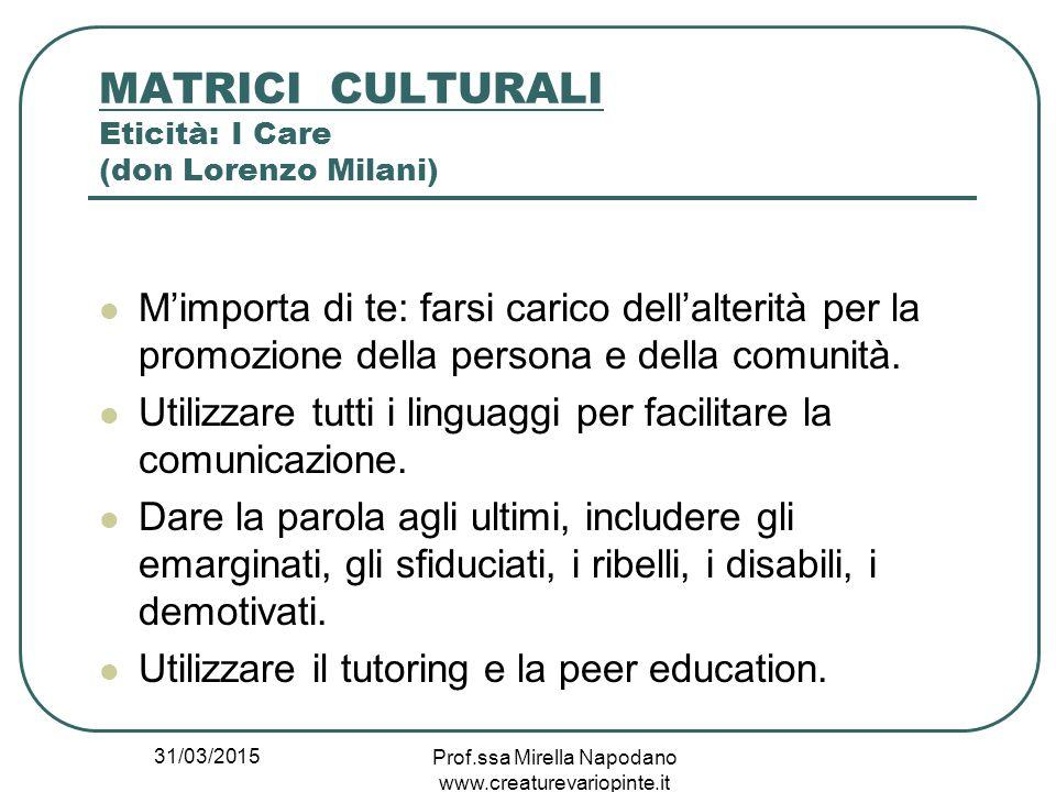 MATRICI CULTURALI Eticità: I Care (don Lorenzo Milani)