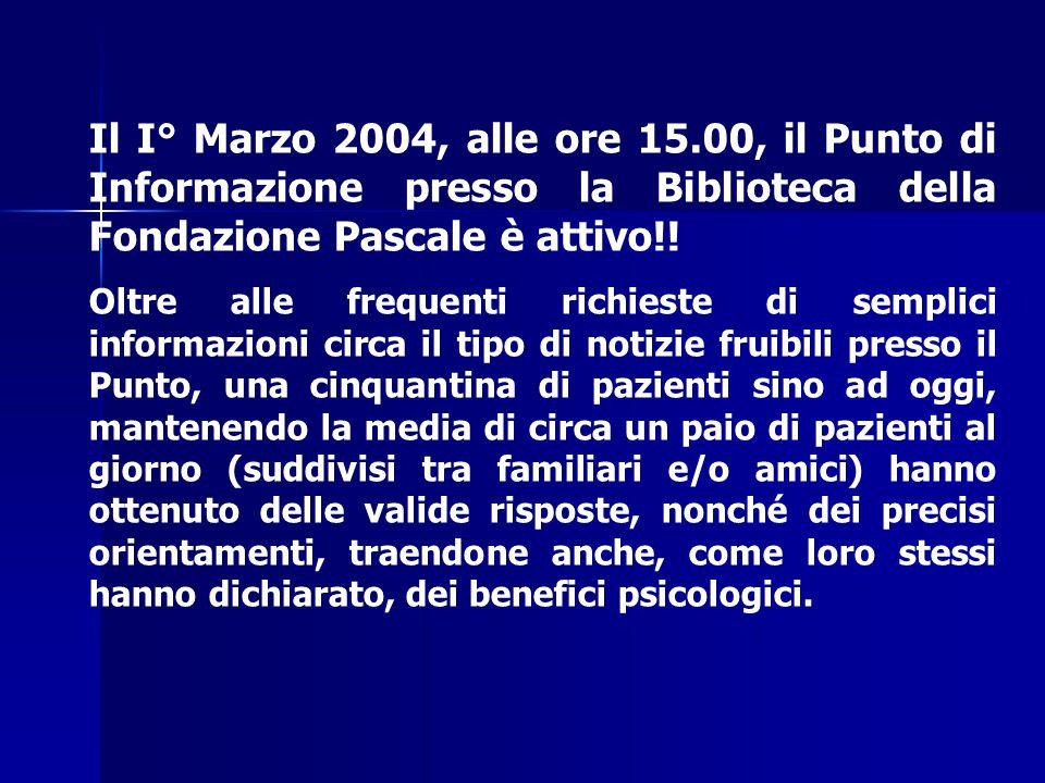 Il I° Marzo 2004, alle ore 15.00, il Punto di Informazione presso la Biblioteca della Fondazione Pascale è attivo!!