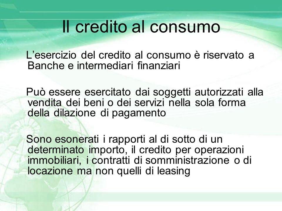 Il credito al consumo L'esercizio del credito al consumo è riservato a Banche e intermediari finanziari.