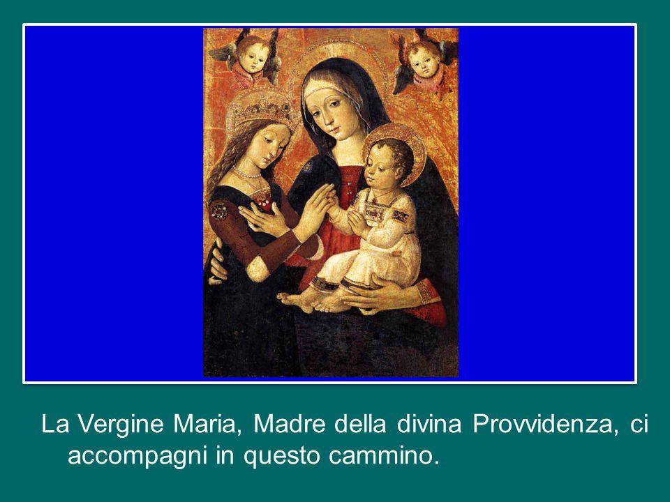 La Vergine Maria, Madre della divina Provvidenza, ci accompagni in questo cammino.