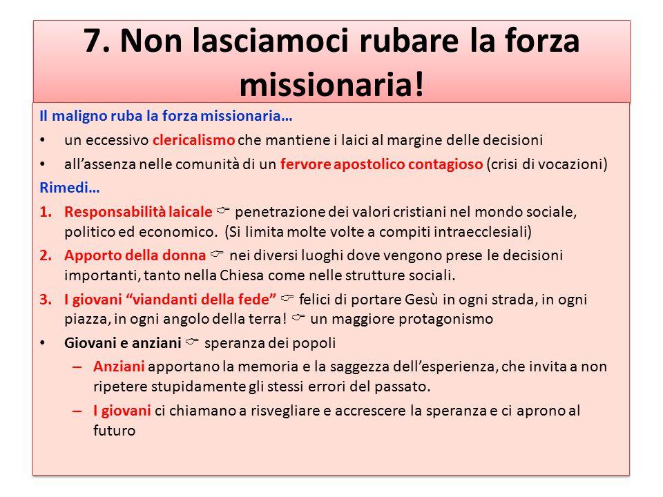 7. Non lasciamoci rubare la forza missionaria!