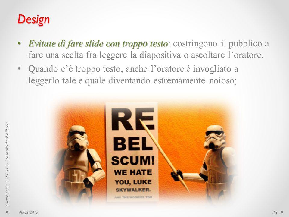Design Evitate di fare slide con troppo testo: costringono il pubblico a fare una scelta fra leggere la diapositiva o ascoltare l'oratore.
