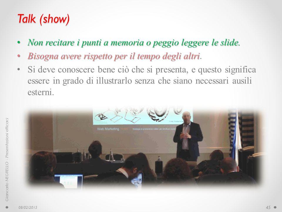 Talk (show) Non recitare i punti a memoria o peggio leggere le slide.