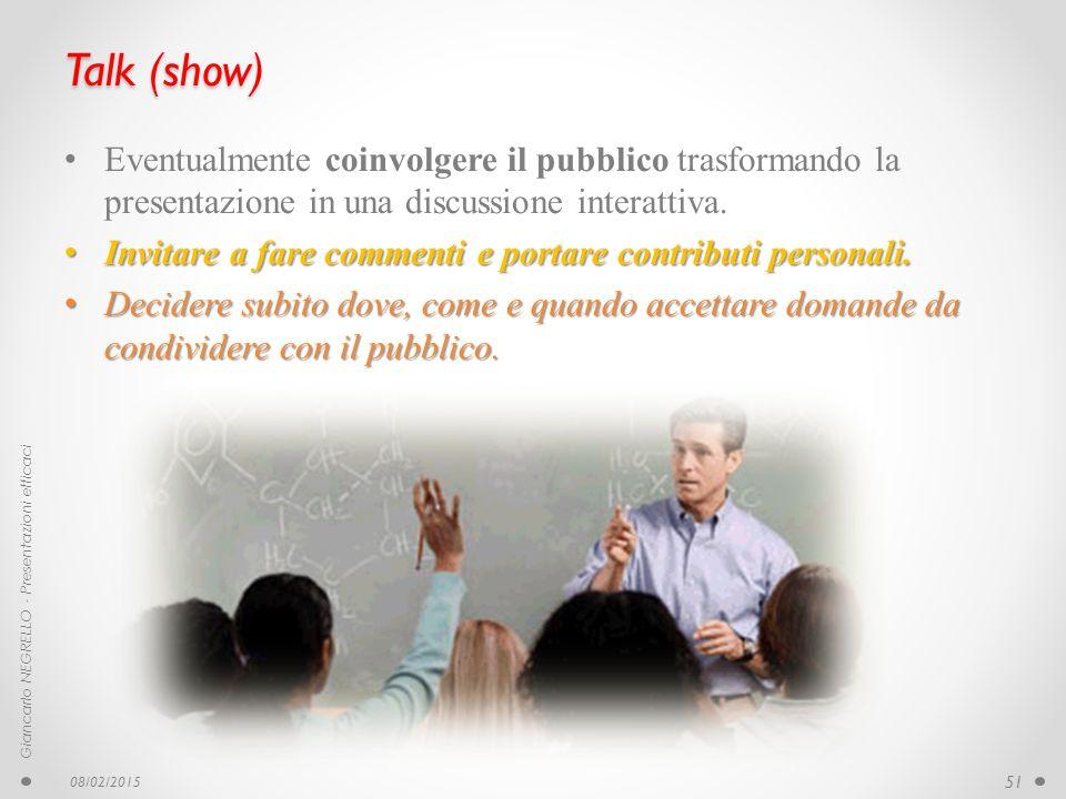 Talk (show) Eventualmente coinvolgere il pubblico trasformando la presentazione in una discussione interattiva.