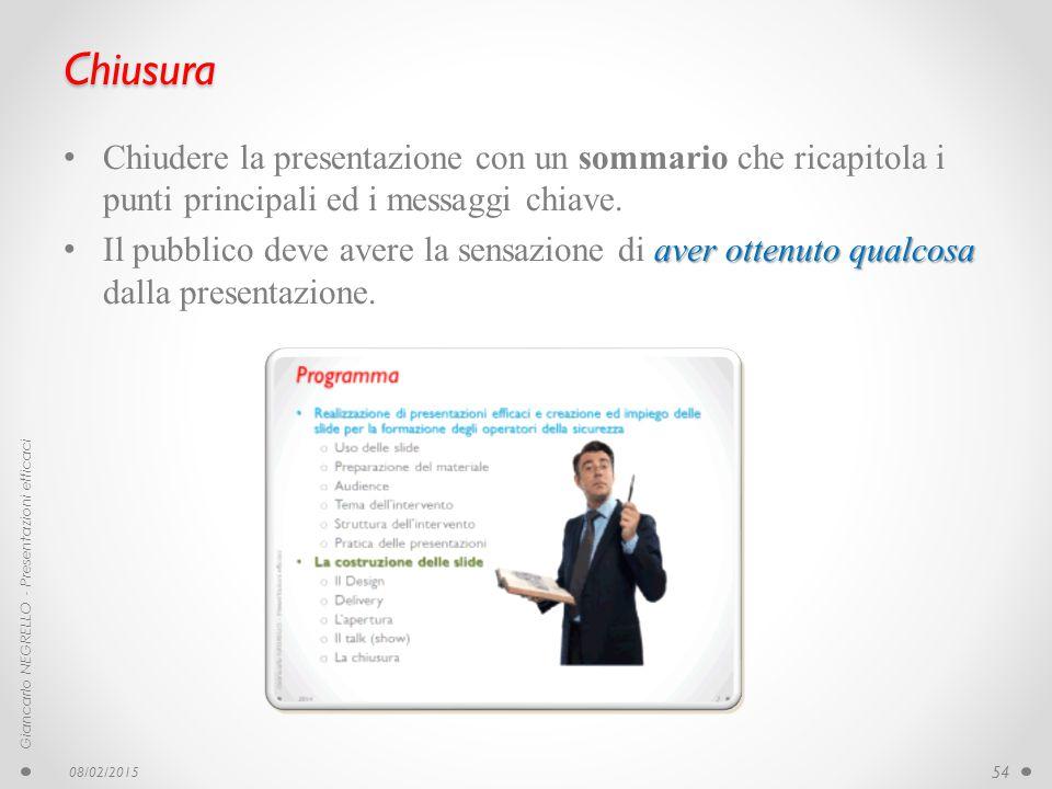 Chiusura Chiudere la presentazione con un sommario che ricapitola i punti principali ed i messaggi chiave.