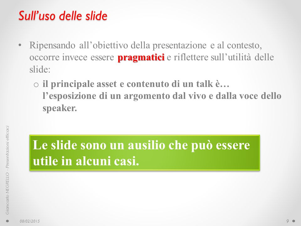 Le slide sono un ausilio che può essere utile in alcuni casi.