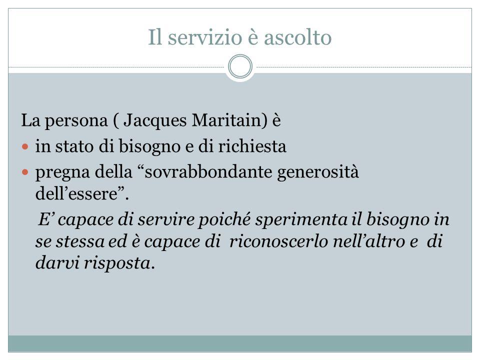 Il servizio è ascolto La persona ( Jacques Maritain) è